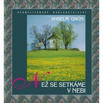 Než se setkáme v nebi - Anselm Grün