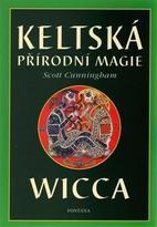 Keltská přírodní magie Wicca - S. Cunningham