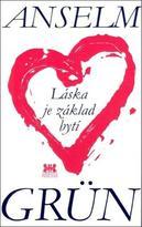 Láska je základ bytí - Anselm Grün