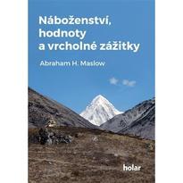 Náboženství, hodnoty a vrcholné zážitky - A.Maslow