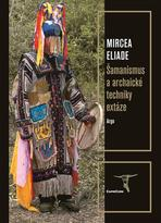 Šamanismus a archaické techniky extáze M. Eliade