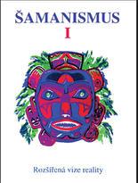Šamanismus I., rozšířená vize reality