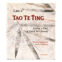 Tao Te Ťing Kniha o Tao a Cestě ke Ctnosti - Lao-c