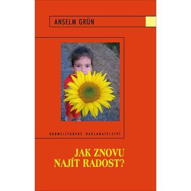 Jak znovu najít radost? - Anselm Grün