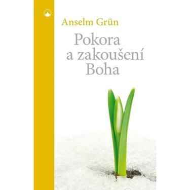 Pokora a zakoušení Boha - Anselm Grün