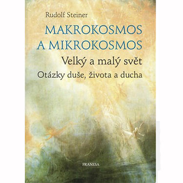 Makrokosmos a mikrokosmos - Rudolf Steiner