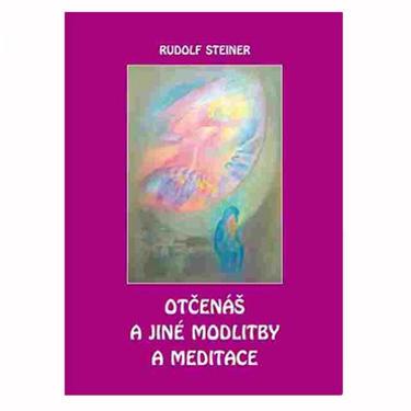 Otčenáš a jiné modlitby a meditace - R. Steiner