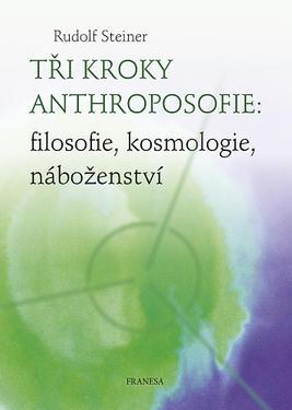 Tři kroky anthroposofie - Rudolf Steiner